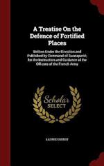 A Treatise on the Defence of Fortified Places af Lazare Carnot
