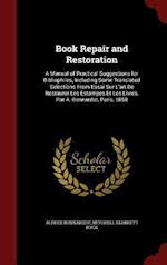 Book Repair and Restoration: A Manual of Practical Suggestions for Bibliophiles, Including Some Translated Selections From Essai Sur L'art De Restaure af Mitchell Starrett Buck, Alfred Bonnardot