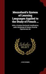 Mezzofanti's System of Learning Languages Applied to the Study of French ...: With a Treatise On French Versification, and a Dictionary of Idioms, Pec