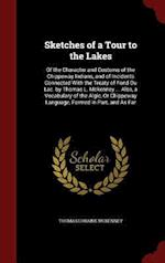 Sketches of a Tour to the Lakes: Of the Character and Customs of the Chippeway Indians, and of Incidents Connected With the Treaty of Fond Du Lac. by