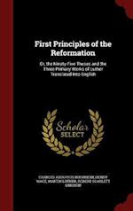 First Principles of the Reformation: Or, the Ninety-Five Theses and the Three Primary Works of Luther Translated Into English af Henry Wace, Charles Adolphus Buchheim, Martin Luther