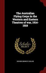 The Australian Flying Corps in the Western and Eastern Theatres of war, 1914-1918