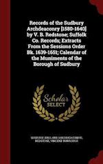Records of the Sudbury Archdeaconry [1580-1640] by V. B. Redstone; Suffolk Co. Records; Extracts From the Sessions Order Bk. 1639-1651; Calendar of th af England Sudbury, Vincent Burrough Redstone