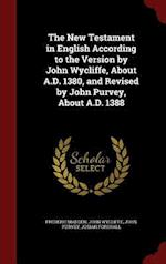 The New Testament in English According to the Version by John Wycliffe, About A.D. 1380, and Revised by John Purvey, About A.D. 1388 af John Purvey, Frederic Madden, John Wycliffe