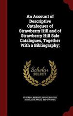 An Account of Descriptive Catalogues of Strawberry Hill and of Strawberry Hill Sale Catalogues, Together With a Bibliography;