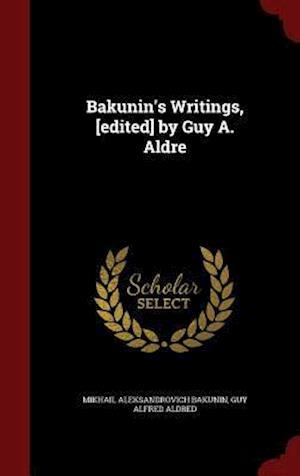Bog, hardback Bakunin's Writings, [edited] by Guy A. Aldre af Mikhail Aleksandrovich Bakunin, Guy Alfred Aldred