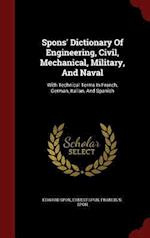 Spons' Dictionary Of Engineering, Civil, Mechanical, Military, And Naval: With Technical Terms In French, German, Italian, And Spanish af Ernest Spon, Edward Spon