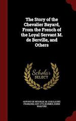 The Story of the Chevalier Bayard, from the French of the Loyal Servant M. de Berville, and Others af M. 1697-1770 Guyard De Berville, Edith Walford Blumer