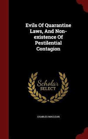 Bog, hardback Evils Of Quarantine Laws, And Non-existence Of Pestilential Contagion af Charles MacLean