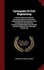 Cyclopedia Of Civil Engineering: A General Reference Work On Surveying, Highway Construction, Railroad Engineering, Earthwork, Steel Construction, Spe af American Technical Society
