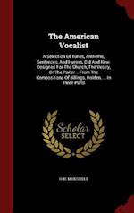 The American Vocalist: A Selection Of Tunes, Anthems, Sentences, And Hymns, Old And New: Designed For The Church, The Vestry, Or The Parlor... From Th af D. H. Mansfield