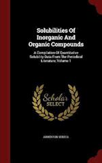 Solubilities Of Inorganic And Organic Compounds: A Compilation Of Quantitative Solubility Data From The Periodical Literature, Volume 1 af Atherton Seidell