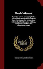 Hoyle's Games: Illustrated Edition. Embracing All The Most Modern Modes Of Play, And The Rules Practised At The Present Time, In Billiards, Whist, Dra