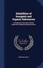 Solubilities of Inorganic and Organic Substances: A Handbook of the Most Reliable Quantitative Solubility Determinations af Atherton Seidell