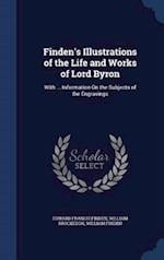 Finden's Illustrations of the Life and Works of Lord Byron: With ... Information On the Subjects of the Engravings