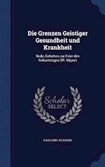 Die Grenzen Geistiger Gesundheit und Krankheit: Rede, Gehalten zur Feier des Geburtstages SR. Majest
