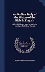 An Outline Study of the History of the Bible in English: With a Brief Essay Upon its Quality as Literature : for College Classes