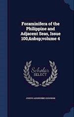 Foraminifera of the Philippine and Adjacent Seas, Issue 100, volume 4