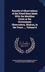 Results of Observations of the Fixed Stars Made With the Meridian Circle at the Government Observatory, Madras, in the Years ..., Volume 8