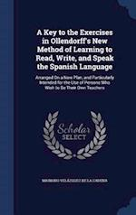 A Key to the Exercises in Ollendorff's New Method of Learning to Read, Write, and Speak the Spanish Language: Arranged On a New Plan, and Particularly af Mariano Velazquez De LA Cadena