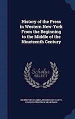 History of the Press in Western New-York From the Beginning to the Middle of the Nineteenth Century