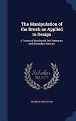 The Manipulation of the Brush as Applied to Design af Stanley Thorogood