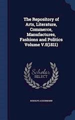 The Repository of Arts, Literature, Commerce, Manufactures, Fashions and Politics Volume V.5(1811)