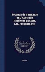 Fourmis de Tasmanie et D'Australie Récoltées par MM. Lea, Froggatt, etc.