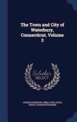 The Town and City of Waterbury, Connecticut, Volume 3