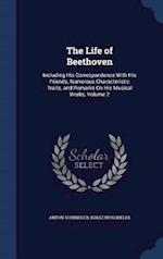 The Life of Beethoven: Including His Correspondence With His Friends, Numerous Characteristic Traits, and Remarks On His Musical Works, Volume 2 af Ignaz Moscheles, Anton Schindler