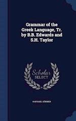 Grammar of the Greek Language, Tr. by B.B. Edwards and S.H. Taylor af Raphael Kühner
