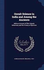 Occult Science in India and Among the Ancients af Willard L. Felt, Louis Jacolliot