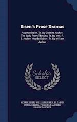 Ibsen's Prose Dramas: Rosmersholm. Tr. By Charles Archer. The Lady From The Sea. Tr. By Mrs. F. E. Archer. Hedda Gabler. Tr. By William Archer