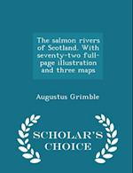 The Salmon Rivers of Scotland. with Seventy-Two Full-Page Illustration and Three Maps - Scholar's Choice Edition af Augustus Grimble