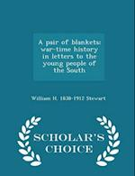 A pair of blankets; war-time history in letters to the young people of the South - Scholar's Choice Edition