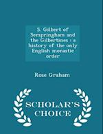 S. Gilbert of Sempringham and the Gilbertines af Rose Graham