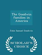 The Goodwin families in America - Scholar's Choice Edition af John Samuel Goodwin