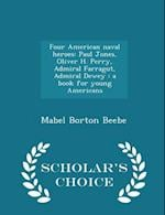Four American naval heroes: Paul Jones, Oliver H. Perry, Admiral Farragut, Admiral Dewey : a book for young Americans - Scholar's Choice Edition
