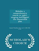 Melodia; a comprehensive course in sight-singing (solfeggio); the educational plan - Scholar's Choice Edition af Samuel Winckley Cole, Leo R. Lewis