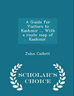 A Guide for Visitors to Kashmir ... With a route map of Kashmir. - Scholar's Choice Edition
