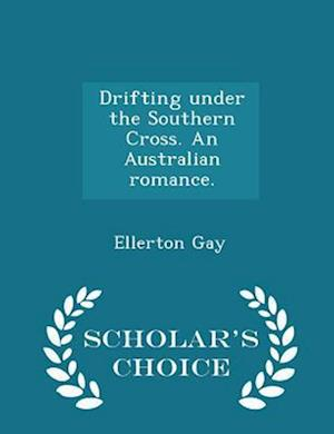 Drifting under the Southern Cross. An Australian romance. - Scholar's Choice Edition