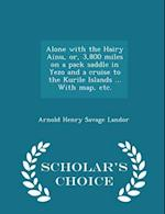 Alone with the Hairy Ainu, Or, 3,800 Miles on a Pack Saddle in Yezo and a Cruise to the Kurile Islands ... with Map, Etc. - Scholar's Choice Edition af Arnold Henry Savage Landor