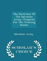 The Doctrines Of The Salvation Army: Prepared For The Training Homes - Scholar's Choice Edition