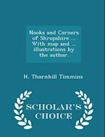Nooks and Corners of Shropshire ... With map and ... illustrations by the author. - Scholar's Choice Edition