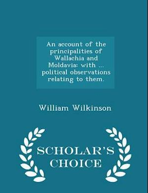 An account of the principalities of Wallachia and Moldavia: with ... political observations relating to them. - Scholar's Choice Edition