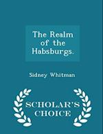 The Realm of the Habsburgs. - Scholar's Choice Edition af Sidney Whitman