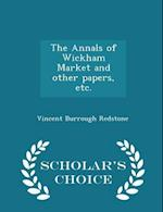 The Annals of Wickham Market and other papers, etc. - Scholar's Choice Edition af Vincent Burrough Redstone