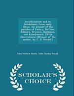 Strathendrick and Its Inhabitants from Early Times. an Account of the Parishes of Fintry, Balfron, Killearn, Drymen, Buchanan, and Kilmaronock. [With Illustrations.] (Memoir of the Author, by C. D. Donald.). - Scholar's Choice Edition af John Guthrie Smith