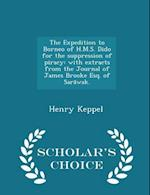 The Expedition to Borneo of H.M.S. Dido for the Suppression of Piracy af Henry Keppel