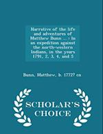 Narrative of the life and adventures of Matthew Bunn ... : In an expedition against the north-western Indians, in the years 1791, 2, 3, 4, and 5 - Sch af Matthew Bunn